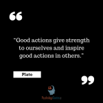 """""""Good actions give strength to ourselves and inspire good actions in others."""" -Plato psychology quotes philosophy quotes"""