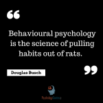 Behavioural psychology is the science of pulling habits out of rats.psychology quotes