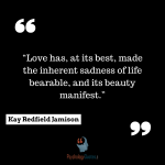 Love has, at its best, made the inherent sadness of life bearable, and its beauty manifest.psycholgoy quotes