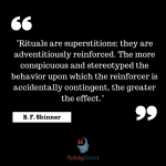 Rituals are superstitions; they are adventitiously reinforced B F Skinner Quotes