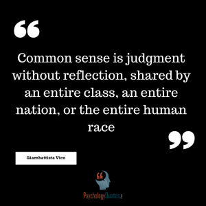 Common sense is judgment without reflection, shared by an entire class, an entire nation, or the entire human race