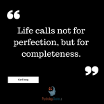 Life calls not for perfection, but for completeness. - Carl Jung
