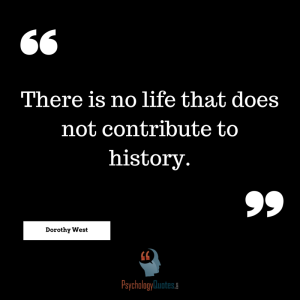 There is no life that does not contribute to history.