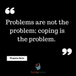 Problems are not the problem; coping is the problem. - Virginia Satir psychology quotes, problem quotes, life quotes