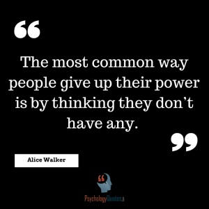 The most common way people give up their power is by thinking they don't have any. –Alice Walker