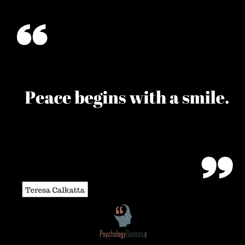 Peace begins with a smile.. - Teresa Calkatta #positivepsychology #Quotes #SmileQuotes