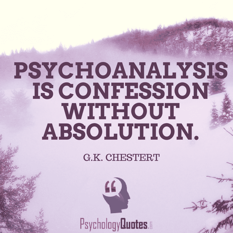 Psychoanalysis is confession without absolution.  G.K. Chesterton